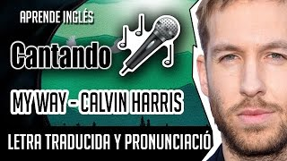 My Way (Letra) - Calvin Harris  (Video)