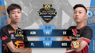 ADN vs EK   FL vs BOX - Ngày 4 tuần 4  - Đấu Trường Danh Vọng Mùa Đông 2018