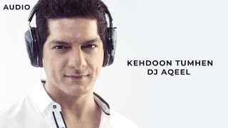 DJ Aqeel   Kehdoon Tumhen   2003