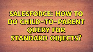 Salesforce: How to do child-to-Parent query for Standard objects?