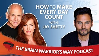 How to Make Every Day Count, with Jay Shetty - The Brain Warrior's Way Podcast