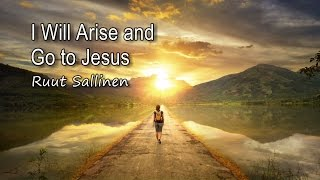 I Will Arise and Go to Jesus - Ruut Sallinen [with lyrics]