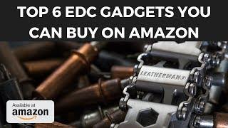 Top 6 EDC Gadgets You Can Buy On Amazon - Useful Tools