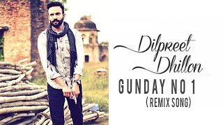 Gunday No 1 Remix  Dilpreet Dhillon