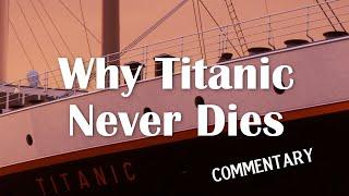 Why Titanic Never Dies