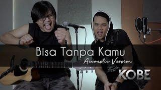Bisa Tanpa Kamu - KOBE (Live Accoustic Version)
