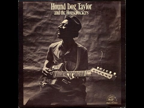 HOUND DOG TAYLOR & HOUSEROCKERS - Hound Dog Taylor And The House Rockers (FULL ALBUM)