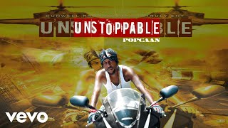 Popcaan   Unstoppable (Official Audio)
