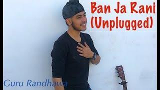 Ban Ja Rani (Unplugged Singh Version) - Guru Randhawa | Acoustic Singh cover