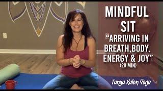 Mindful Sit – Arriving in Breath, Body, Energy & Joy