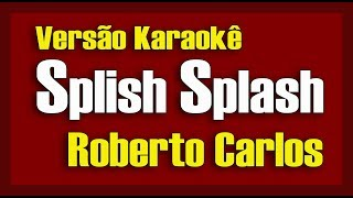 Splish Splash - Roberto Carlos - Karaokê