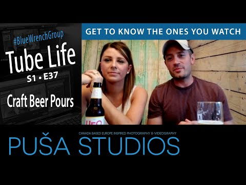 Craft Beer Pours | Tube Life S01 * E37  on Puša Studios