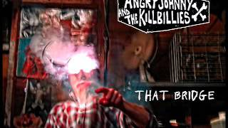 Angry Johnny And The Killbillies-That Bridge