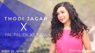 Thodi Jagah x Pal Pal Dil Ke Paas - Arijit Singh | Female Cover Version | Shreya Karmakar | Mashup