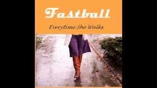 Fastball - Everytime She Walks