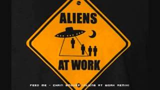 Feed Me - Chain Smoker (Aliens At Work Remix)
