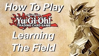 How to Play Yu-Gi-Oh: Learning The Field!