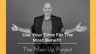 Use Your Time For The Most Benefit