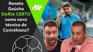 Renato Gaúcho no Corinthians? Comentaristas avaliam possibilidade