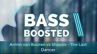 Armin van Buuren, Shapov-The Last Dancer [Bass Boosted]