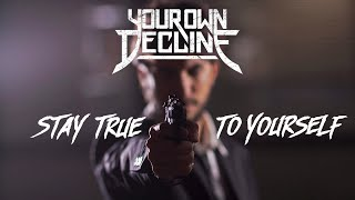 Your Own Decline - Stay True To Yourself