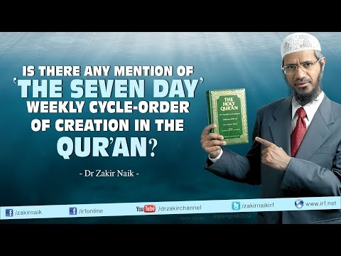 Is there any mention of 'the seven day' weekly cycle-order of creation in the Qur'an?