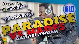 PARADISE VS HADES BY EVANGELIST AKWASI AWUAH