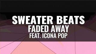 SWEATER BEATS - Faded Away (feat. Icona Pop)