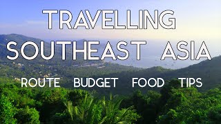 TRAVELING SOUTHEAST ASIA - Route / Budget / Food / Tips