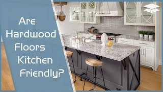 Are Hardwood Floors Kitchen Friendly?