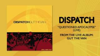"Dispatch - ""Questioned Apocalypse (Live)"" (Official Audio)"