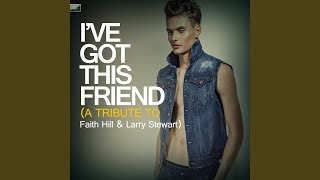 I've Got This Friend (A Tribute to Faith Hill & Larry Stewart)
