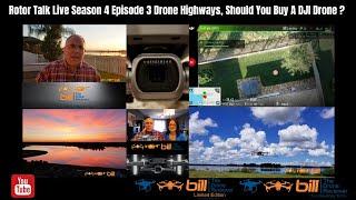 Rotor Talk Live Season 4 Episode 3 Drone Highways, Should You Buy DJI Drones ?