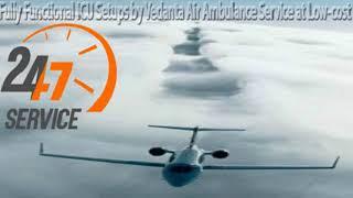 World-class Facility by Vedanta Air Ambulance in Bangalore at Affordable Ra