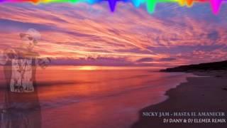 Nicky Jam - Hasta El Amanecer (DJ DANY & DJ Elemer Remix)