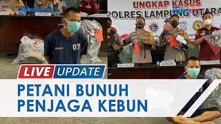 Tersinggung Ditegur, Petani di Lampung Utara Bunuh Penjaga Kebun hingga Korban Tewas di TKP