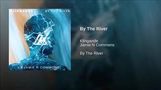 Klingande & Jamie N Commons   By The River