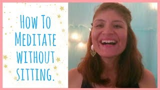 How To Meditate Without Sitting