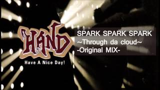 SPARK SPARK SPARK ~Through da cloud~ -Original MIX- : H.A.N.D.