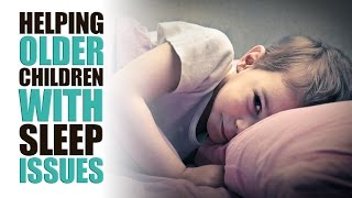 Helping Older Children With Sleep Issues
