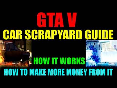 Grand Theft Auto V Car Scrapyard Guide | How It Works | How To Make More Money From It! | GTA V