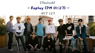 [Thaisub] NCT 127 - Replay (PM 01:27)