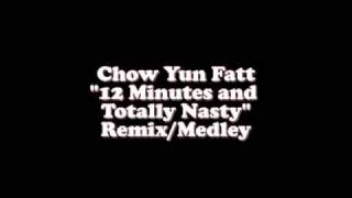 """Chow Yun Fatt """"12 Minutes And Totally Nasty"""" Remix/Medley"""