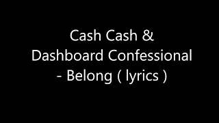 Cash Cash & Dashboard Confessional - Belong ( lyrics )