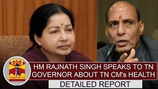 Jayalalithaas Health  Home Minister Rajnath Singh Speaks To TN Governor  Detailed Report