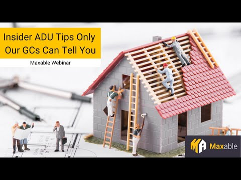Insider ADU Tips Only Our GCs Can Tell You   Maxable Webinar
