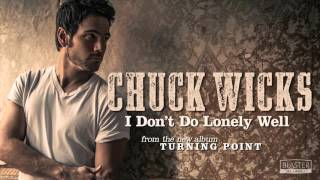 Chuck Wicks - I Don't Do Lonely Well (Official Audio Track)