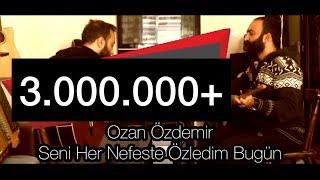 Ozan ÖZDEMİR - Seni Her Nefeste Özledim Bugün ... (HD)