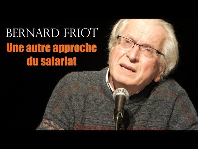 Une autre approche du salariat - conférence B.Friot - 2018