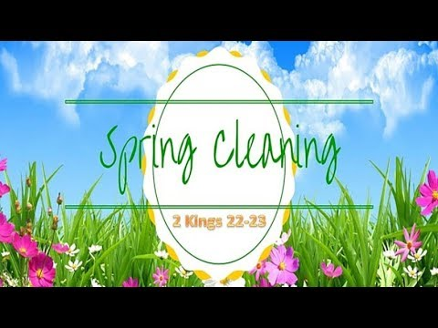 Spring Cleaning – 2 KINGS 22-23